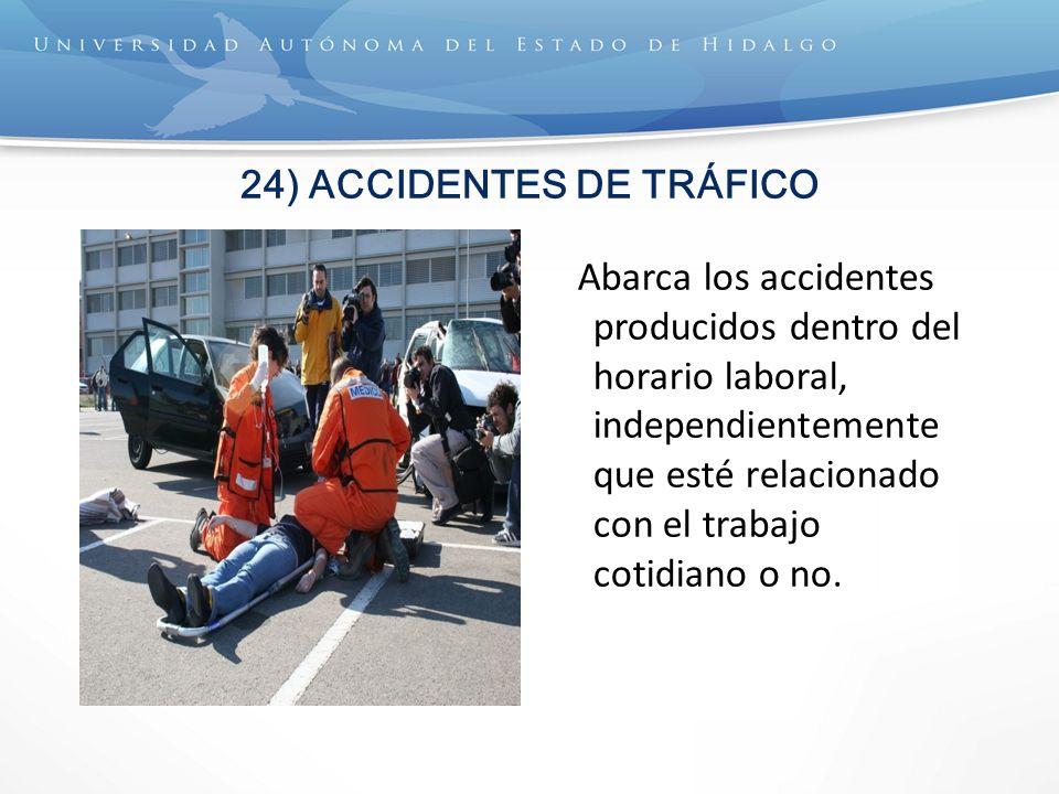 24) ACCIDENTES DE TRÁFICO Abarca los accidentes producidos dentro del horario laboral, independientemente que esté relacionado con el trabajo cotidiano o no.