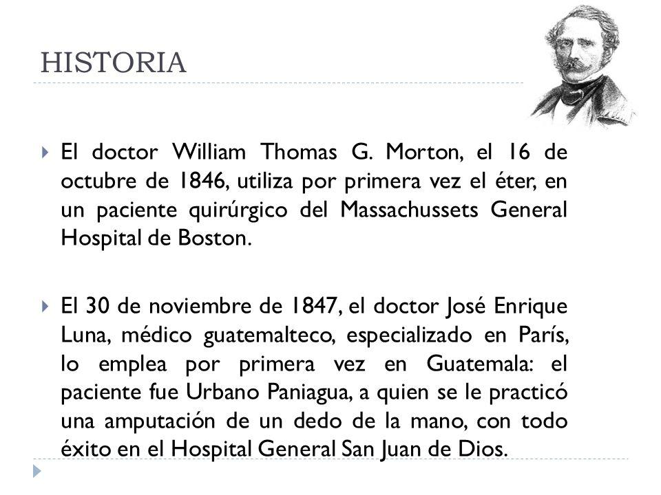 HISTORIA El doctor William Thomas G. Morton, el 16 de octubre de 1846, utiliza por primera vez el éter, en un paciente quirúrgico del Massachussets Ge