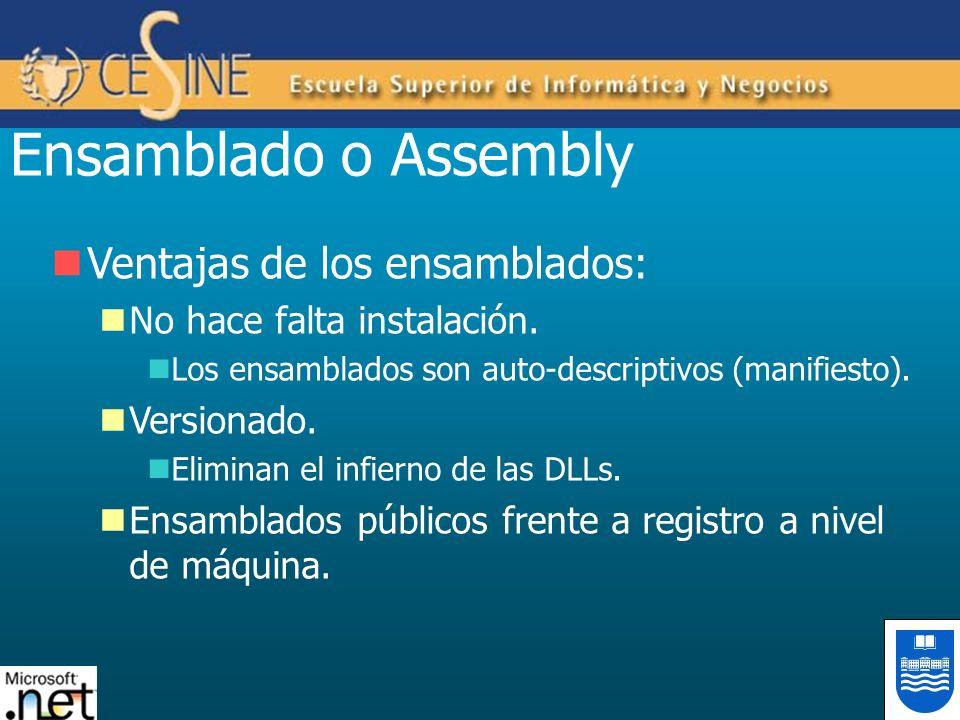 Ensamblado o Assembly Ventajas de los ensamblados: No hace falta instalación. Los ensamblados son auto-descriptivos (manifiesto). Versionado. Eliminan