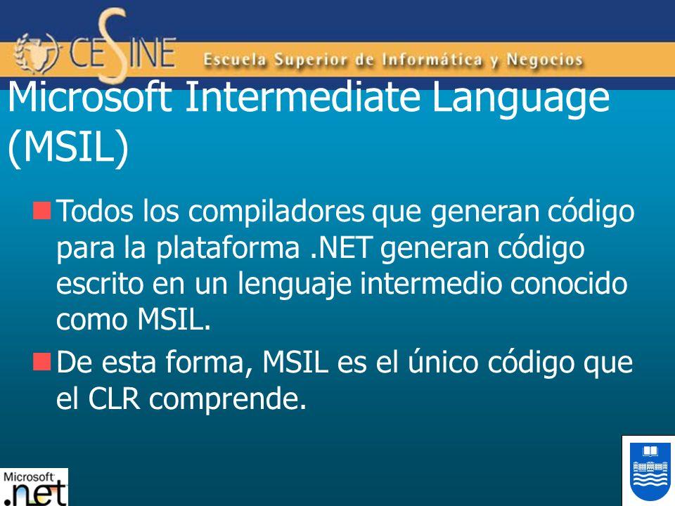 Microsoft Intermediate Language (MSIL) Todos los compiladores que generan código para la plataforma.NET generan código escrito en un lenguaje intermed