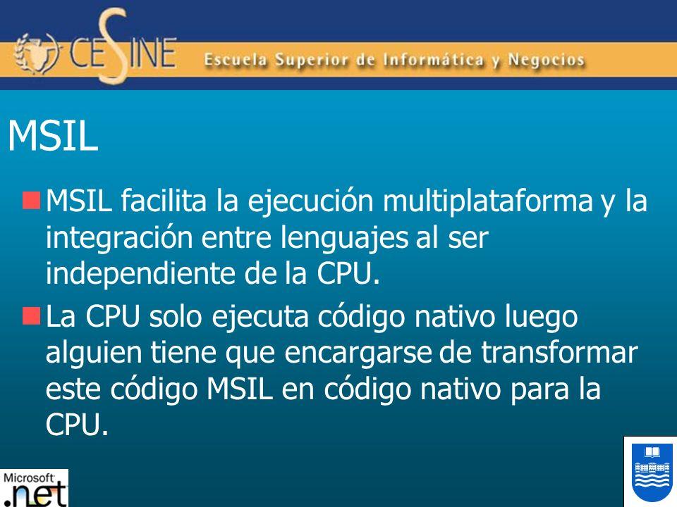 MSIL MSIL facilita la ejecución multiplataforma y la integración entre lenguajes al ser independiente de la CPU. La CPU solo ejecuta código nativo lue