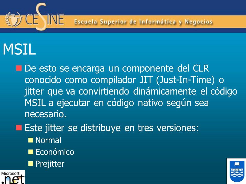 MSIL De esto se encarga un componente del CLR conocido como compilador JIT (Just-In-Time) o jitter que va convirtiendo dinámicamente el código MSIL a