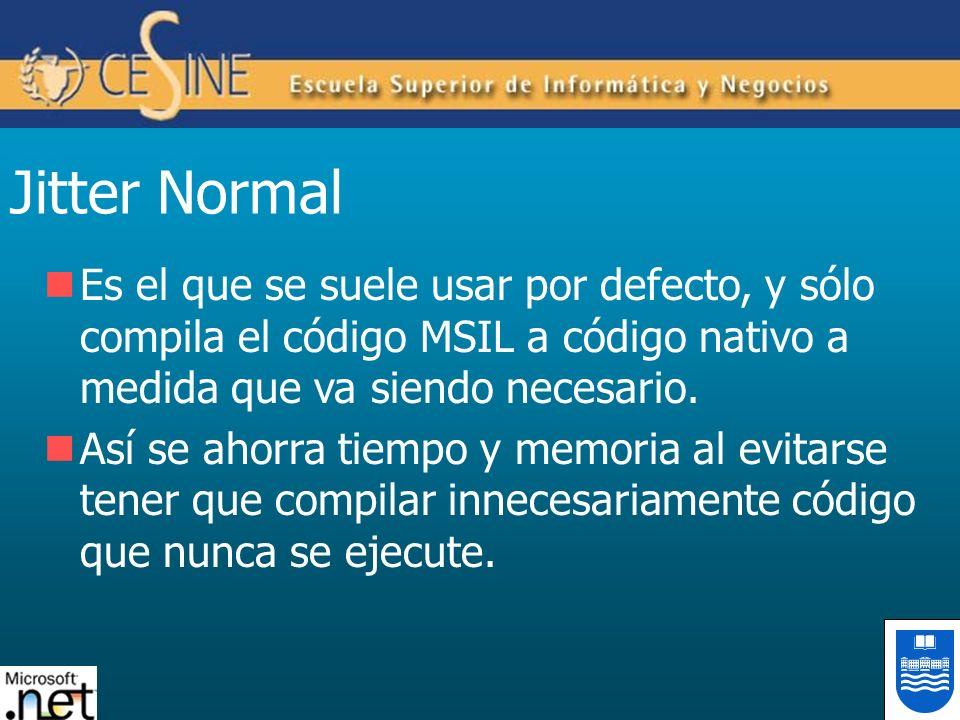 Jitter Normal Es el que se suele usar por defecto, y sólo compila el código MSIL a código nativo a medida que va siendo necesario. Así se ahorra tiemp