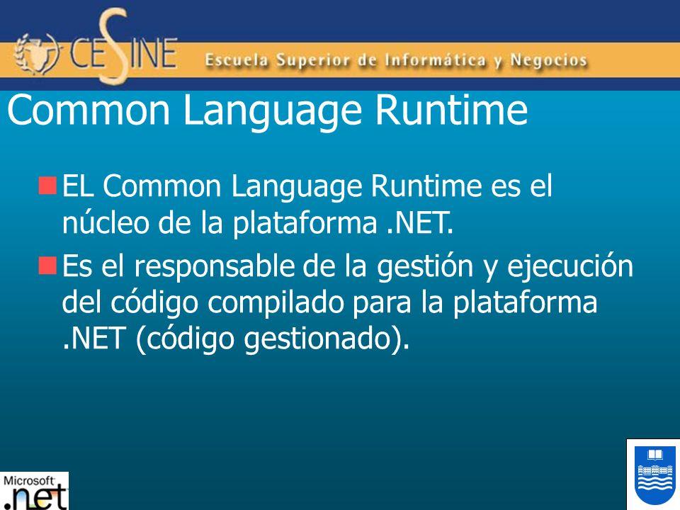 Common Language Runtime EL Common Language Runtime es el núcleo de la plataforma.NET. Es el responsable de la gestión y ejecución del código compilado