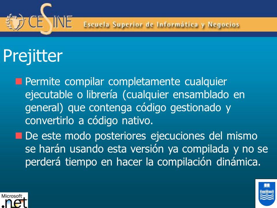 Prejitter Permite compilar completamente cualquier ejecutable o librería (cualquier ensamblado en general) que contenga código gestionado y convertirl