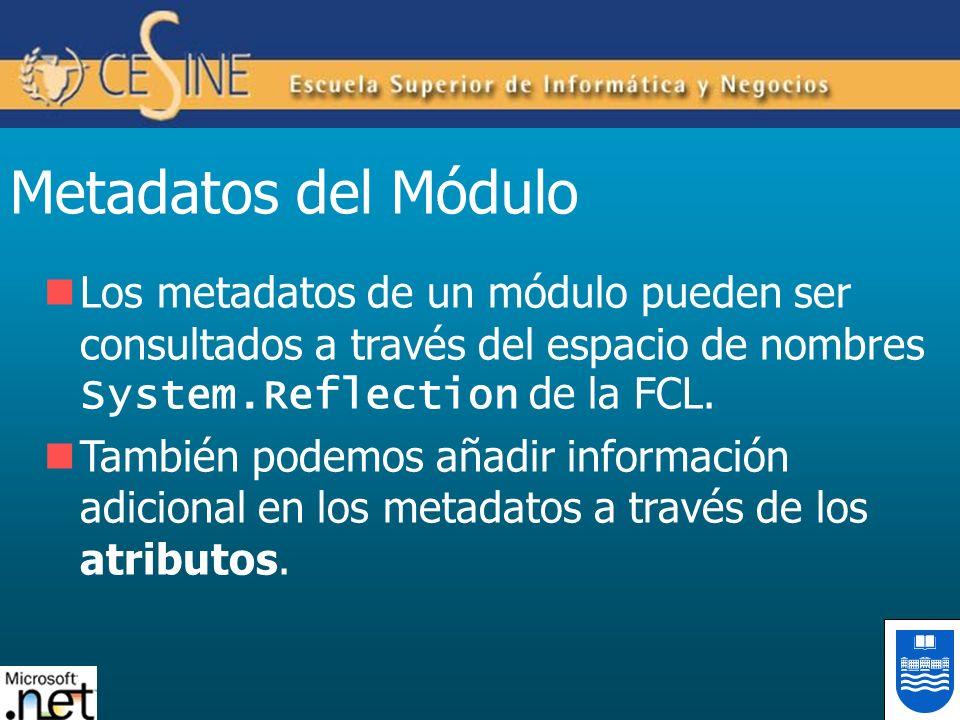 Metadatos del Módulo Los metadatos de un módulo pueden ser consultados a través del espacio de nombres System.Reflection de la FCL. También podemos añ
