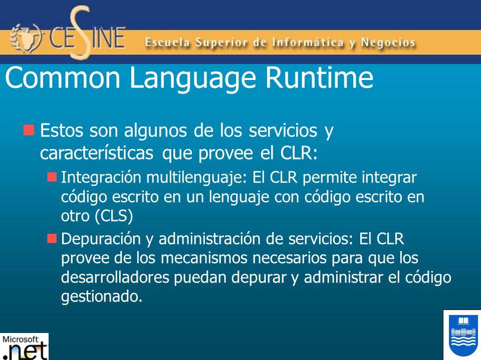 Common Language Runtime Estos son algunos de los servicios y características que provee el CLR: Integración multilenguaje: El CLR permite integrar cód