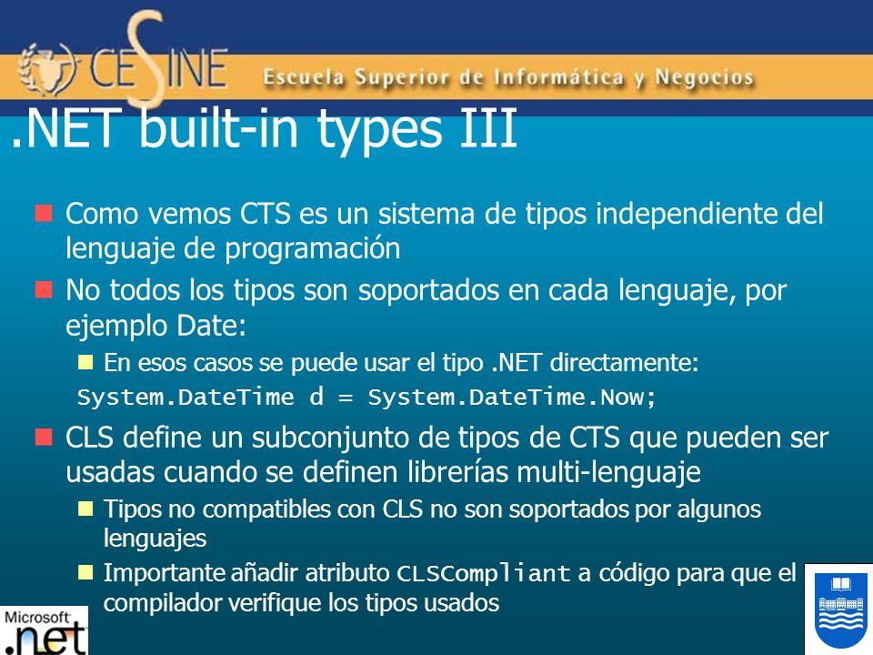 .NET built-in types III Como vemos CTS es un sistema de tipos independiente del lenguaje de programación No todos los tipos son soportados en cada len
