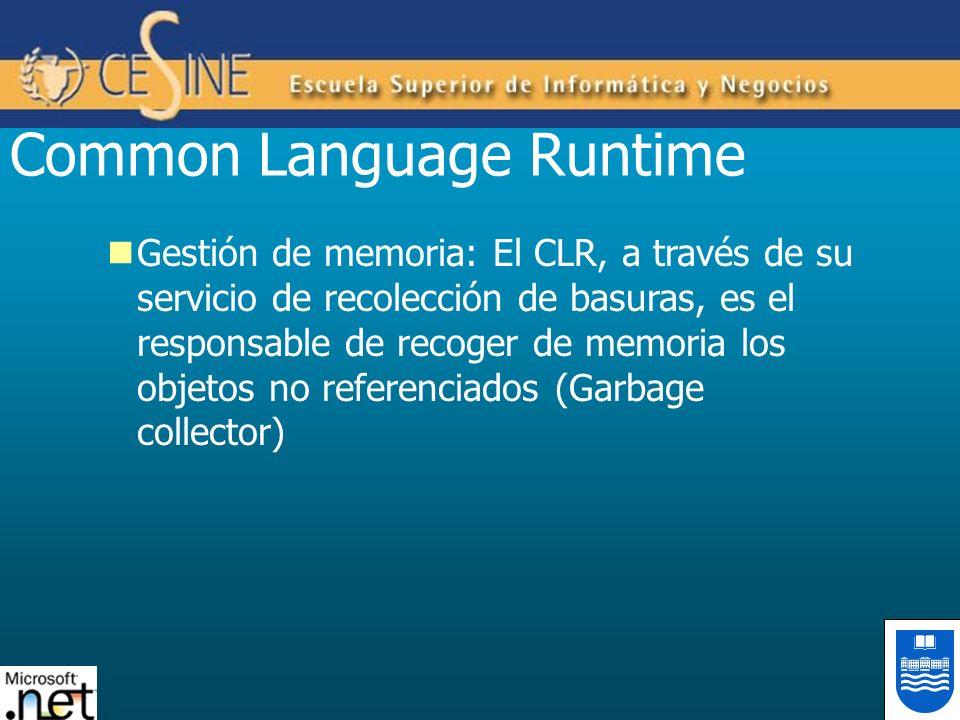 Common Language Runtime Gestión de memoria: El CLR, a través de su servicio de recolección de basuras, es el responsable de recoger de memoria los obj