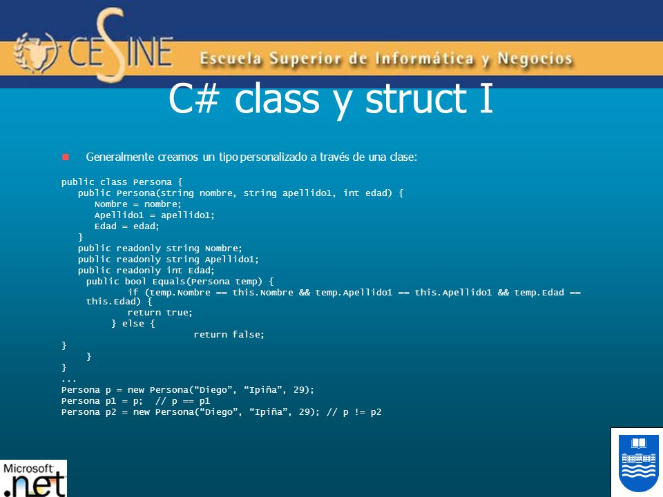 C# class y struct II Podemos crear nuevos tipos por valor a través de struct: public struct Point { public Point(int x, int y) { this.x = x; this.y = y; } private int x; private int y; }...