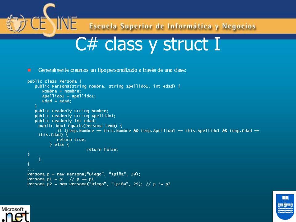C# class y struct I Generalmente creamos un tipo personalizado a través de una clase: public class Persona { public Persona(string nombre, string apel