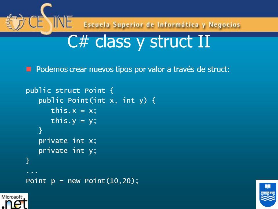 C# class y struct II Podemos crear nuevos tipos por valor a través de struct: public struct Point { public Point(int x, int y) { this.x = x; this.y =