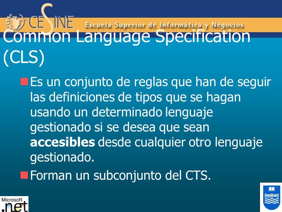 Common Language Specification (CLS) Es un conjunto de reglas que han de seguir las definiciones de tipos que se hagan usando un determinado lenguaje g
