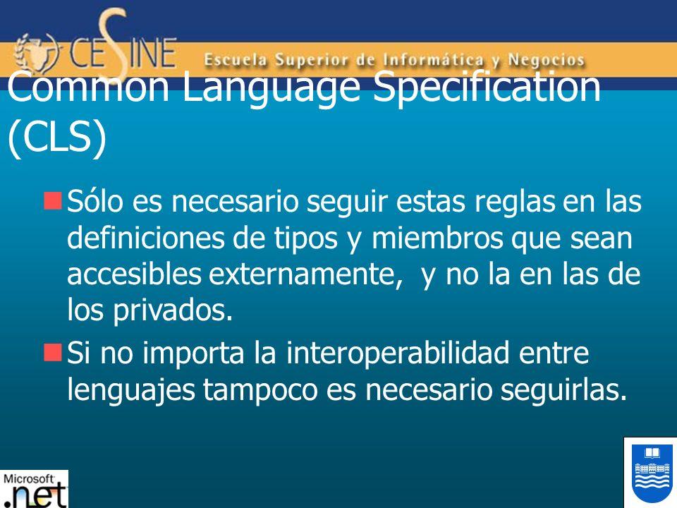 Common Language Specification (CLS) Sólo es necesario seguir estas reglas en las definiciones de tipos y miembros que sean accesibles externamente, y