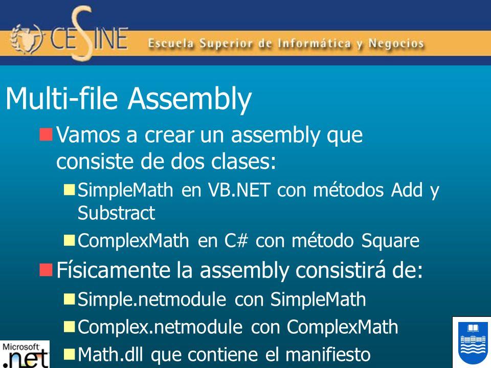 Multi-file Assembly Vamos a crear un assembly que consiste de dos clases: SimpleMath en VB.NET con métodos Add y Substract ComplexMath en C# con métod