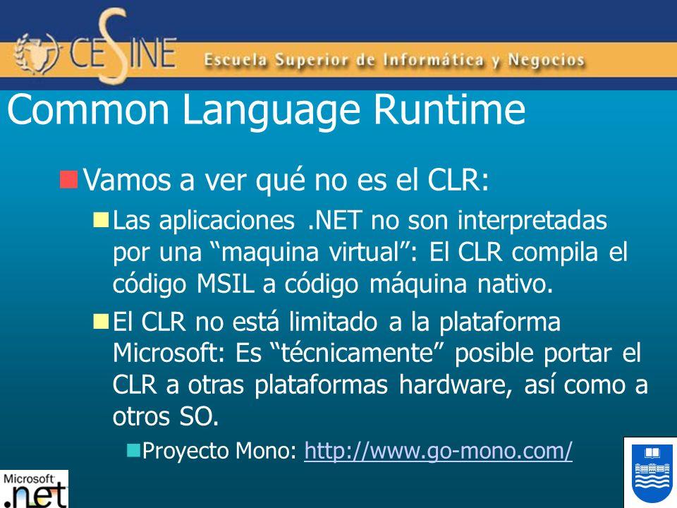 Common Language Runtime Vamos a ver qué no es el CLR: Las aplicaciones.NET no son interpretadas por una maquina virtual: El CLR compila el código MSIL