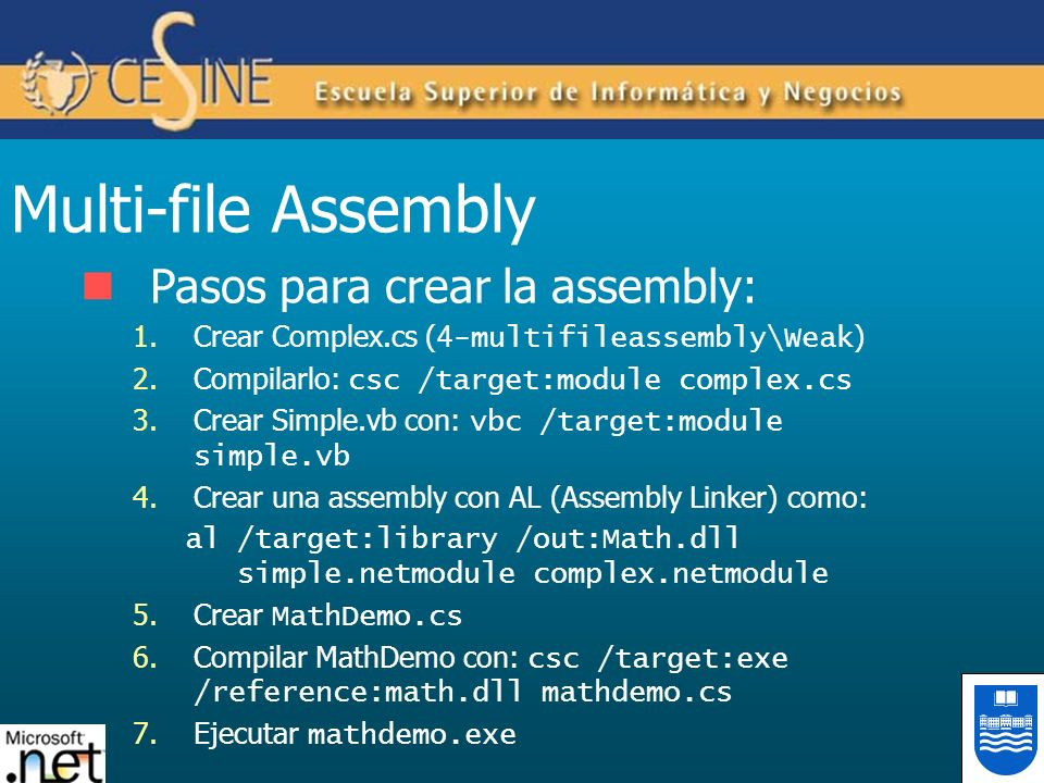 Multi-file Assembly Pasos para crear la assembly: 1.Crear Complex.cs ( 4-multifileassembly\Weak ) 2.Compilarlo: csc /target:module complex.cs 3.Crear