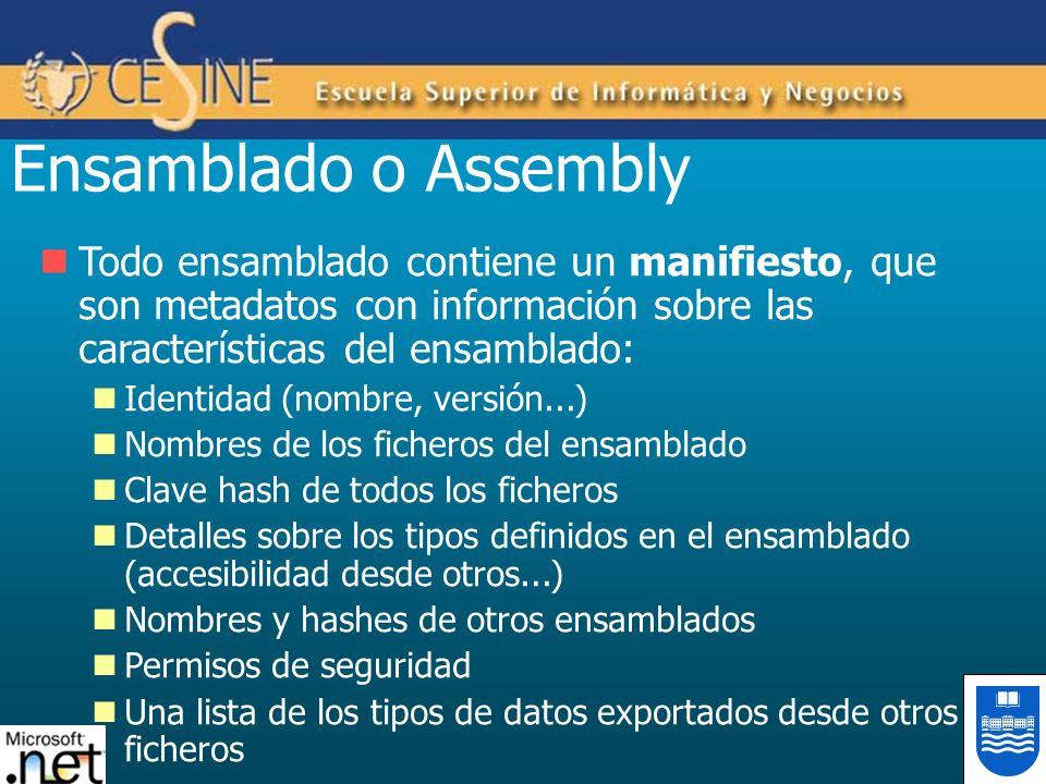 Ensamblado o Assembly Todo ensamblado contiene un manifiesto, que son metadatos con información sobre las características del ensamblado: Identidad (n