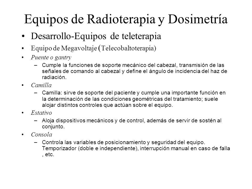 Desarrollo-Equipos de teleterapia Equipo de Megavoltaje ( Telecobaltoterapia) Puente o gantry – Cumple la funciones de soporte mecánico del cabezal, t