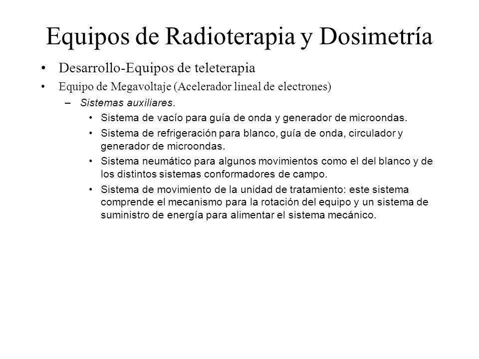 Equipos de Radioterapia y Dosimetría Desarrollo-Equipos de teleterapia Equipo de Megavoltaje (Acelerador lineal de electrones) – Sistemas auxiliares.
