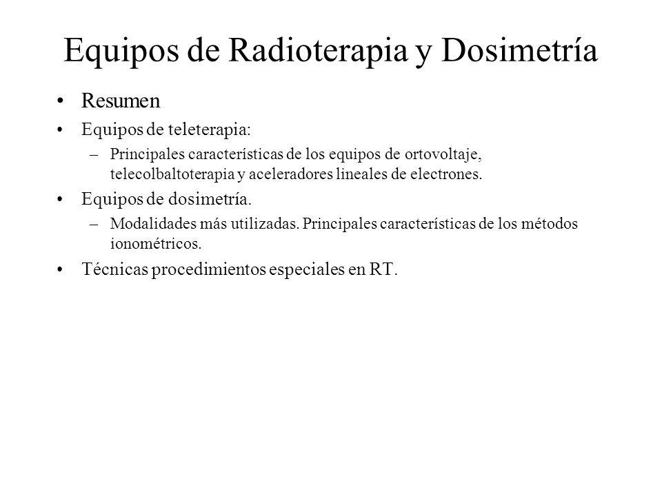 Equipos de Radioterapia y Dosimetría Resumen Equipos de teleterapia: –Principales características de los equipos de ortovoltaje, telecolbaltoterapia y