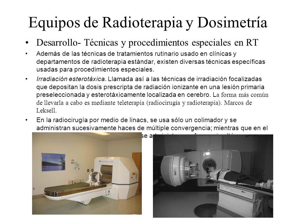 Equipos de Radioterapia y Dosimetría Desarrollo- Técnicas y procedimientos especiales en RT Además de las técnicas de tratamientos rutinario usado en