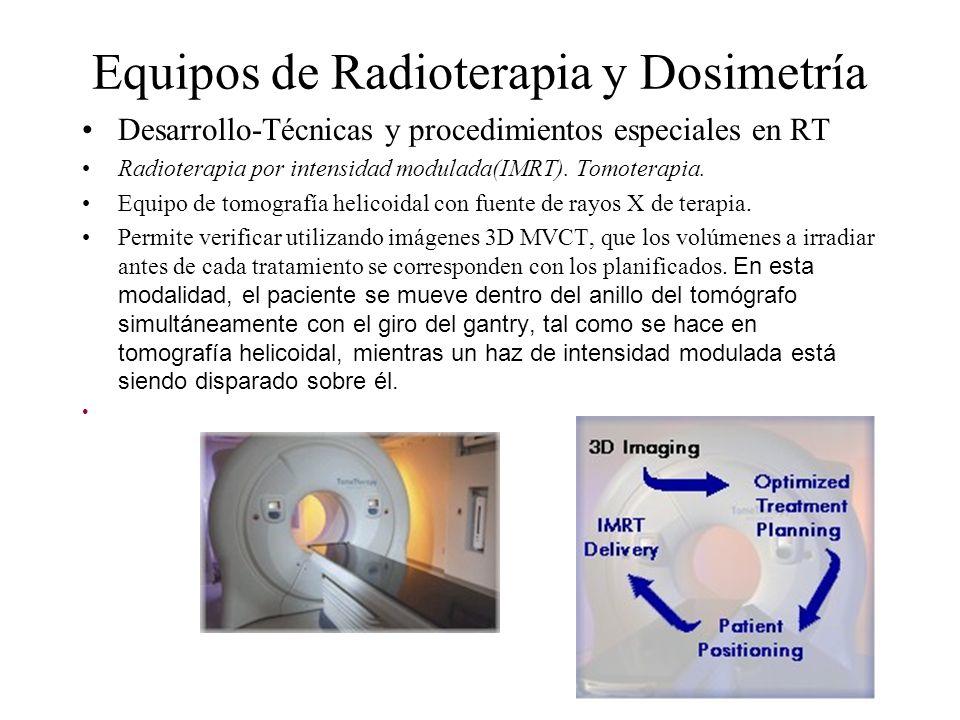 Equipos de Radioterapia y Dosimetría Desarrollo-Técnicas y procedimientos especiales en RT Radioterapia por intensidad modulada(IMRT). Tomoterapia. Eq