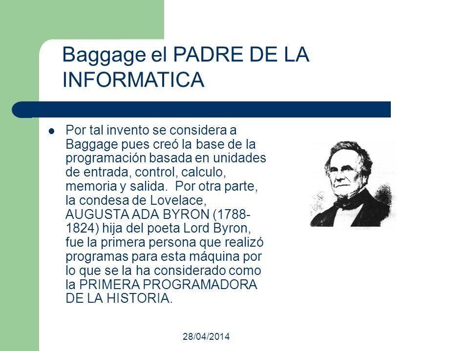 28/04/2014 Por tal invento se considera a Baggage pues creó la base de la programación basada en unidades de entrada, control, calculo, memoria y sali