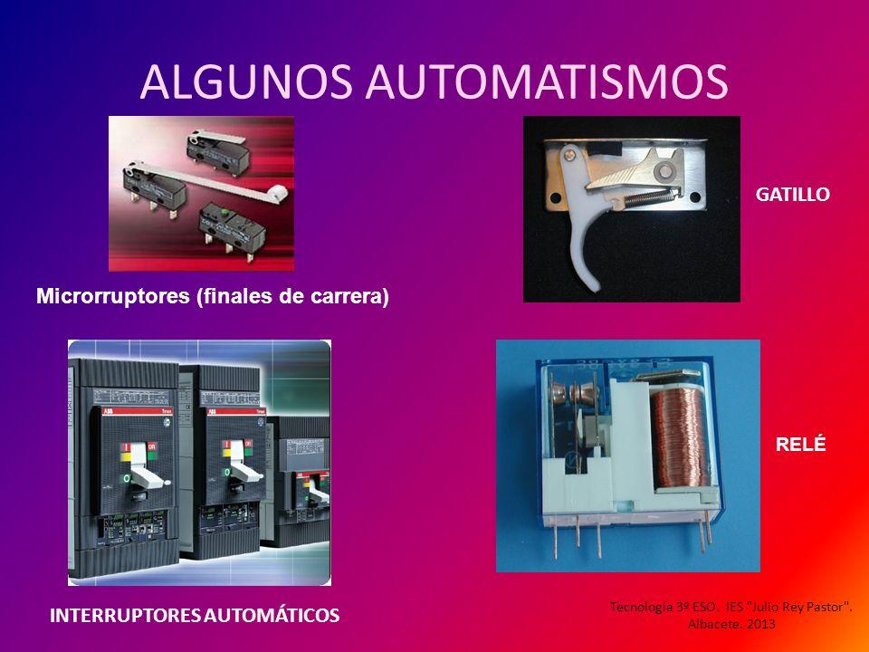 ALGUNOS AUTOMATISMOS GATILLO INTERRUPTORES AUTOMÁTICOS Microrruptores (finales de carrera) RELÉ Tecnología 3º ESO. IES