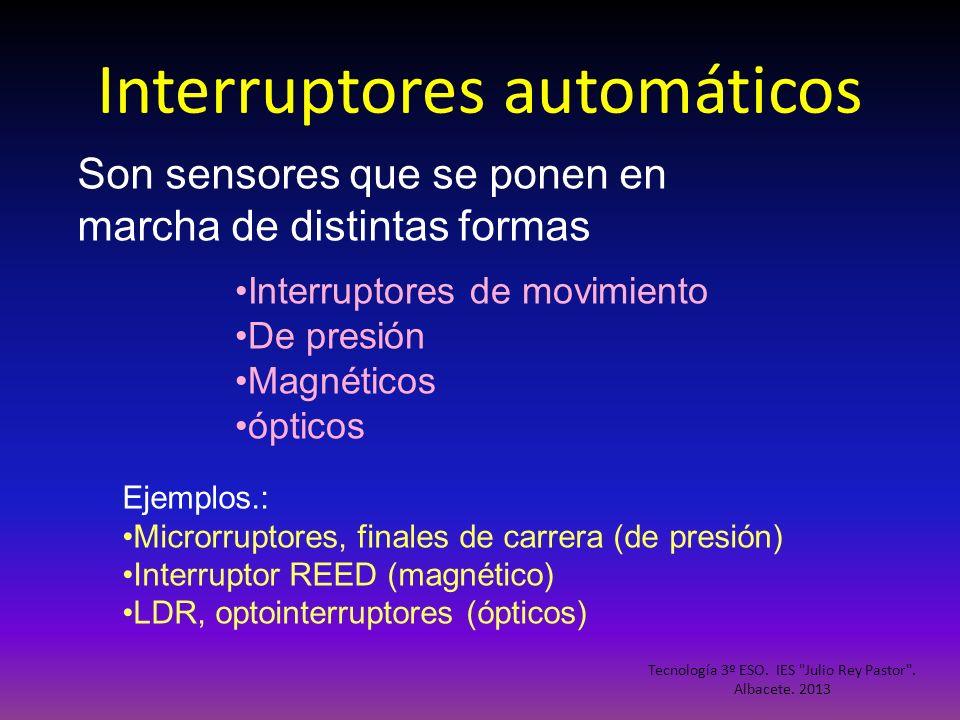 Interruptores automáticos Son sensores que se ponen en marcha de distintas formas Interruptores de movimiento De presión Magnéticos ópticos Ejemplos.: