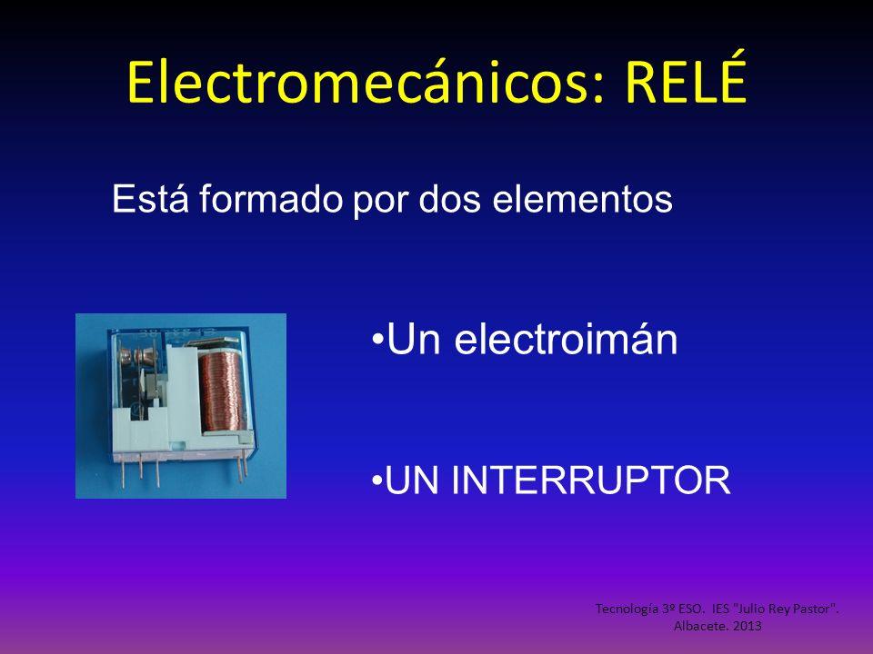 Electromecánicos: RELÉ Está formado por dos elementos Un electroimán UN INTERRUPTOR Tecnología 3º ESO. IES