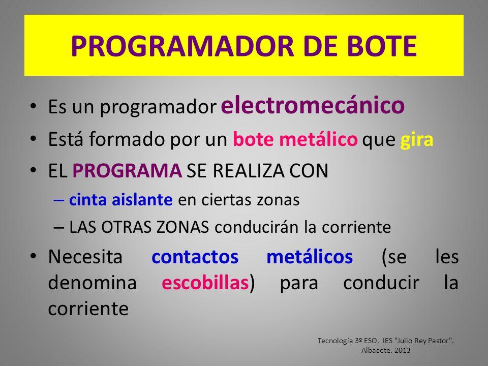 PROGRAMADOR DE BOTE Es un programador electromecánico Está formado por un bote metálico que gira EL PROGRAMA SE REALIZA CON – cinta aislante en cierta