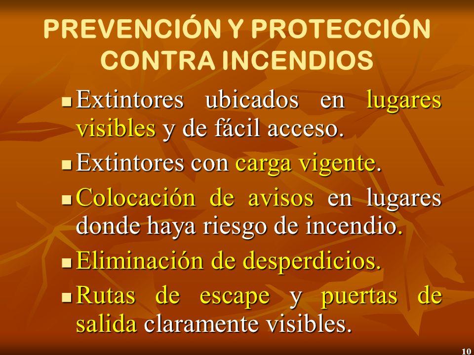 10 PREVENCIÓN Y PROTECCIÓN CONTRA INCENDIOS Extintores ubicados en lugares visibles y de fácil acceso. Extintores ubicados en lugares visibles y de fá