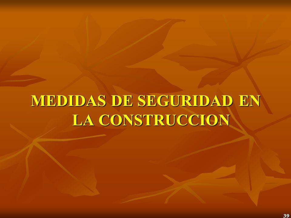 39 MEDIDAS DE SEGURIDAD EN LA CONSTRUCCION
