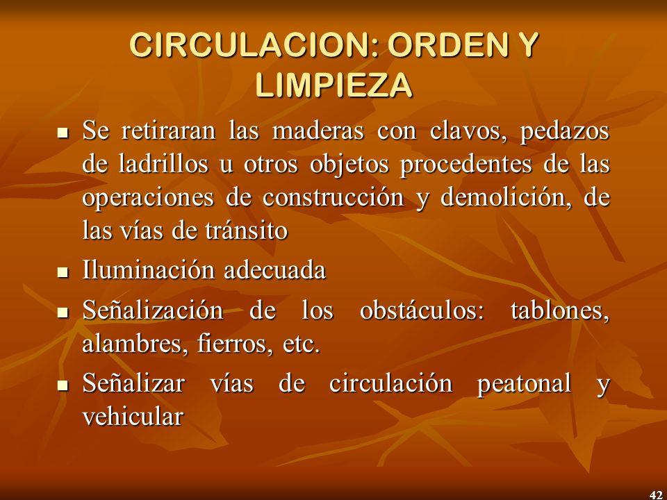 42 CIRCULACION: ORDEN Y LIMPIEZA Se retiraran las maderas con clavos, pedazos de ladrillos u otros objetos procedentes de las operaciones de construcc