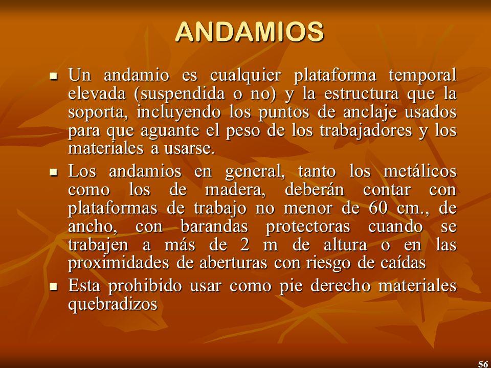 56 ANDAMIOS Un andamio es cualquier plataforma temporal elevada (suspendida o no) y la estructura que la soporta, incluyendo los puntos de anclaje usa