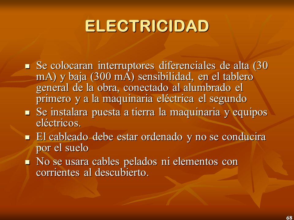 68 ELECTRICIDAD Se colocaran interruptores diferenciales de alta (30 mA) y baja (300 mA) sensibilidad, en el tablero general de la obra, conectado al