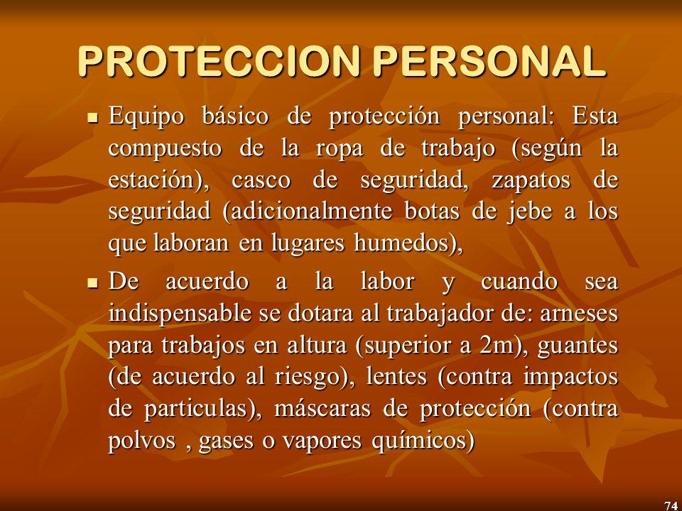 74 PROTECCION PERSONAL Equipo básico de protección personal: Esta compuesto de la ropa de trabajo (según la estación), casco de seguridad, zapatos de