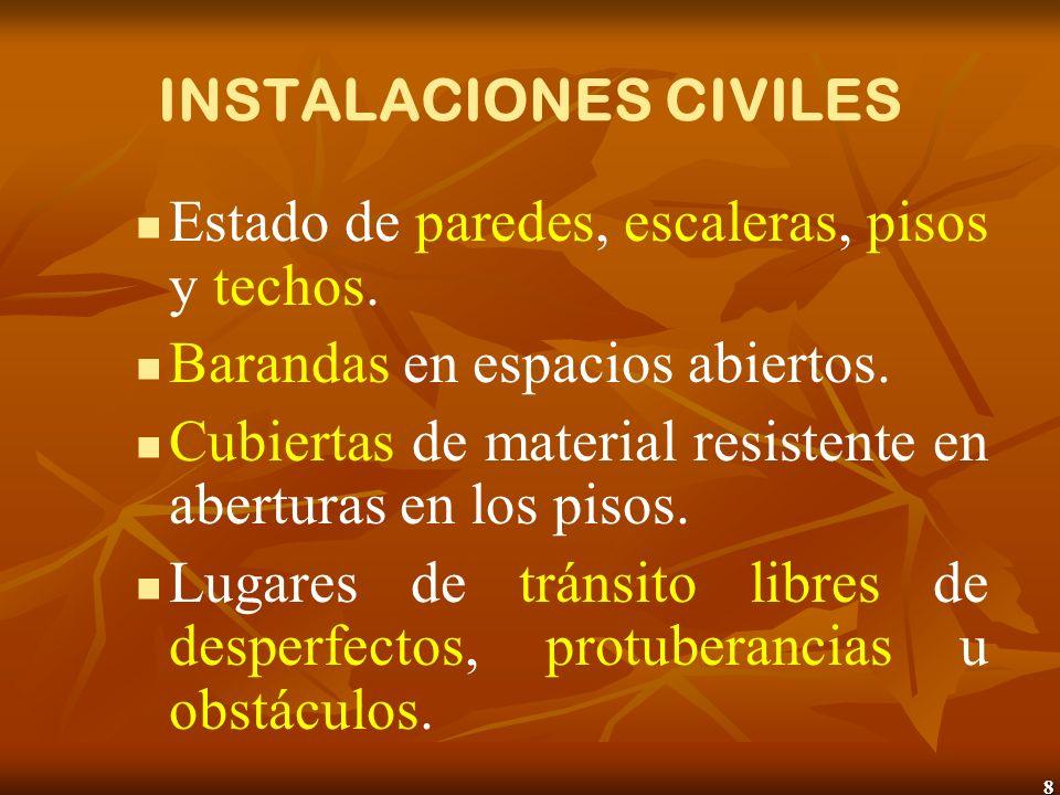8 INSTALACIONES CIVILES Estado de paredes, escaleras, pisos y techos. Barandas en espacios abiertos. Cubiertas de material resistente en aberturas en