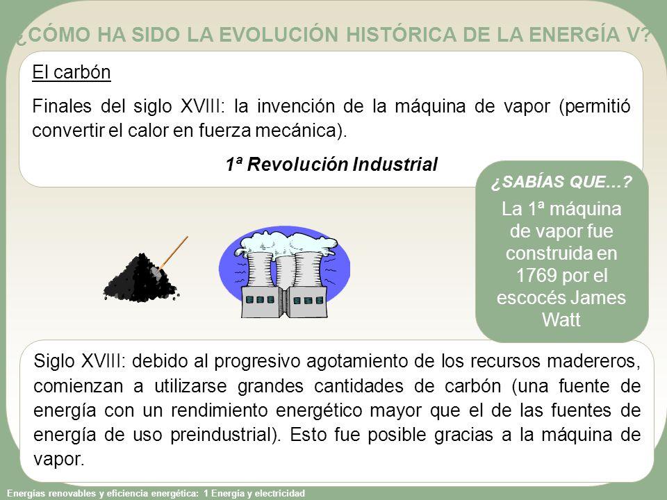 Energías renovables y eficiencia energética: 1 Energía y electricidad La máquina de vapor originó grandes cambios en la sociedad: - El carbón era una fuente de energía que se podía trasladar de un lugar a otro.