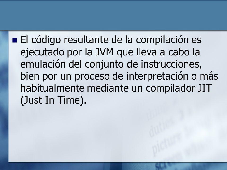 El código resultante de la compilación es ejecutado por la JVM que lleva a cabo la emulación del conjunto de instrucciones, bien por un proceso de interpretación o más habitualmente mediante un compilador JIT (Just In Time).