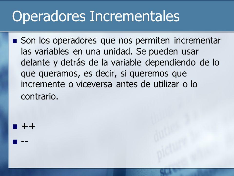 Operadores Incrementales Son los operadores que nos permiten incrementar las variables en una unidad.