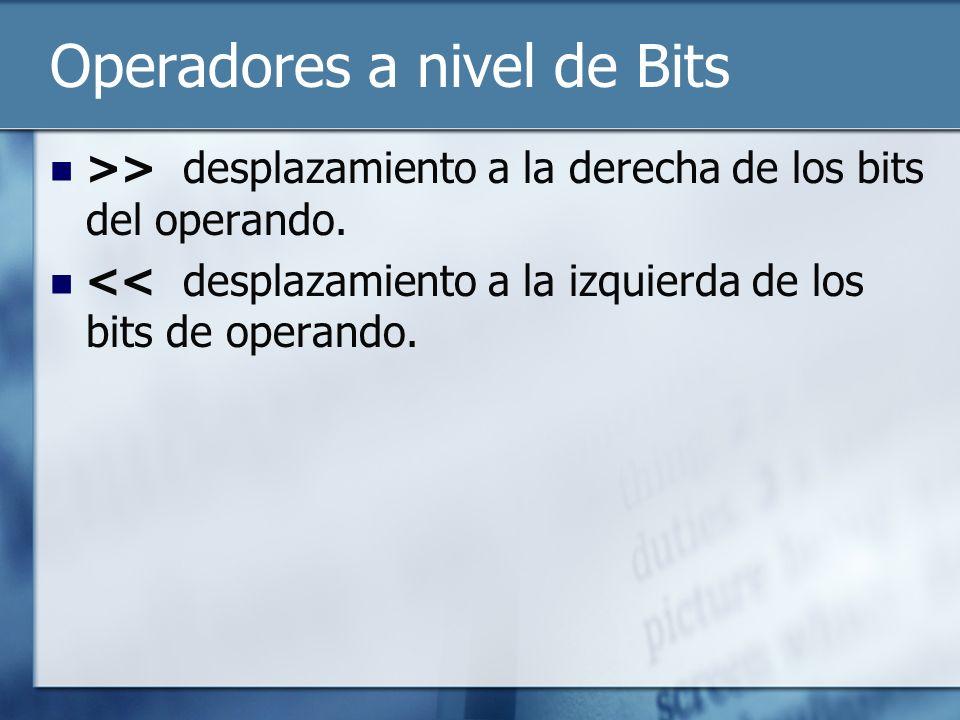 Operadores a nivel de Bits >> desplazamiento a la derecha de los bits del operando.