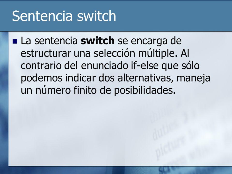 Sentencia switch La sentencia switch se encarga de estructurar una selección múltiple.