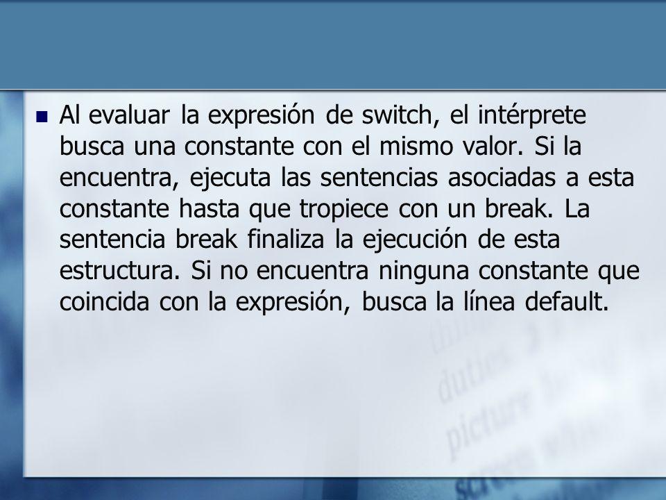 Al evaluar la expresión de switch, el intérprete busca una constante con el mismo valor.
