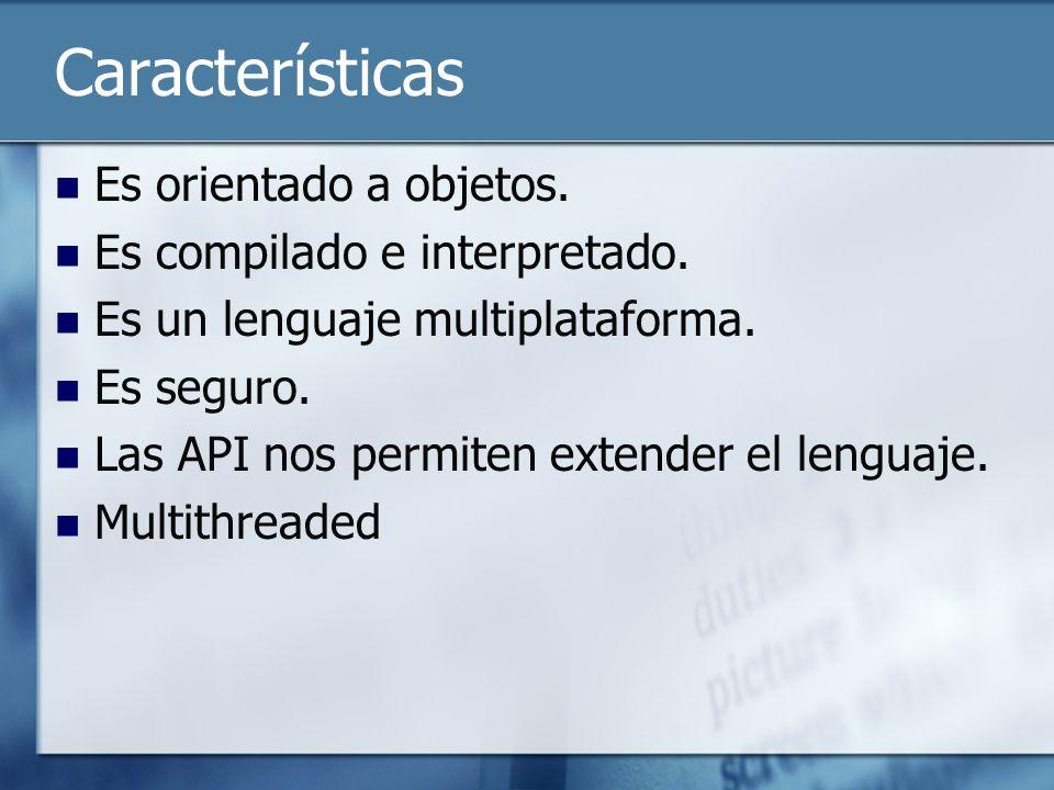 Características Es orientado a objetos. Es compilado e interpretado.