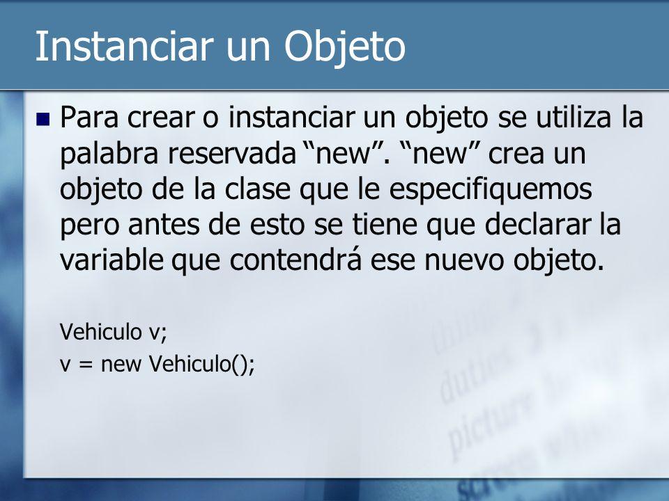 Instanciar un Objeto Para crear o instanciar un objeto se utiliza la palabra reservada new.