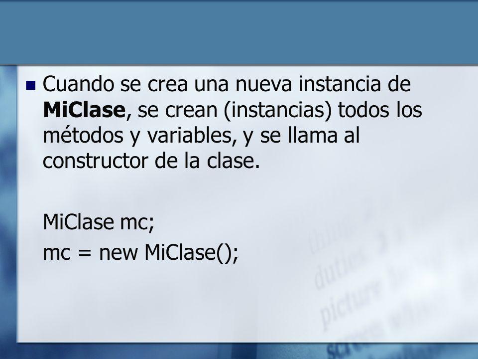 Cuando se crea una nueva instancia de MiClase, se crean (instancias) todos los métodos y variables, y se llama al constructor de la clase.
