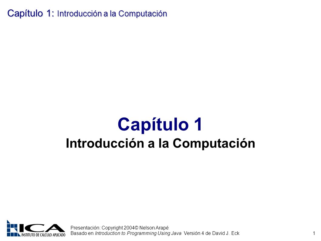 1 Presentación: Copyright 2004© Nelson Arapé Basado en Introduction to Programming Using Java Versión 4 de David J.