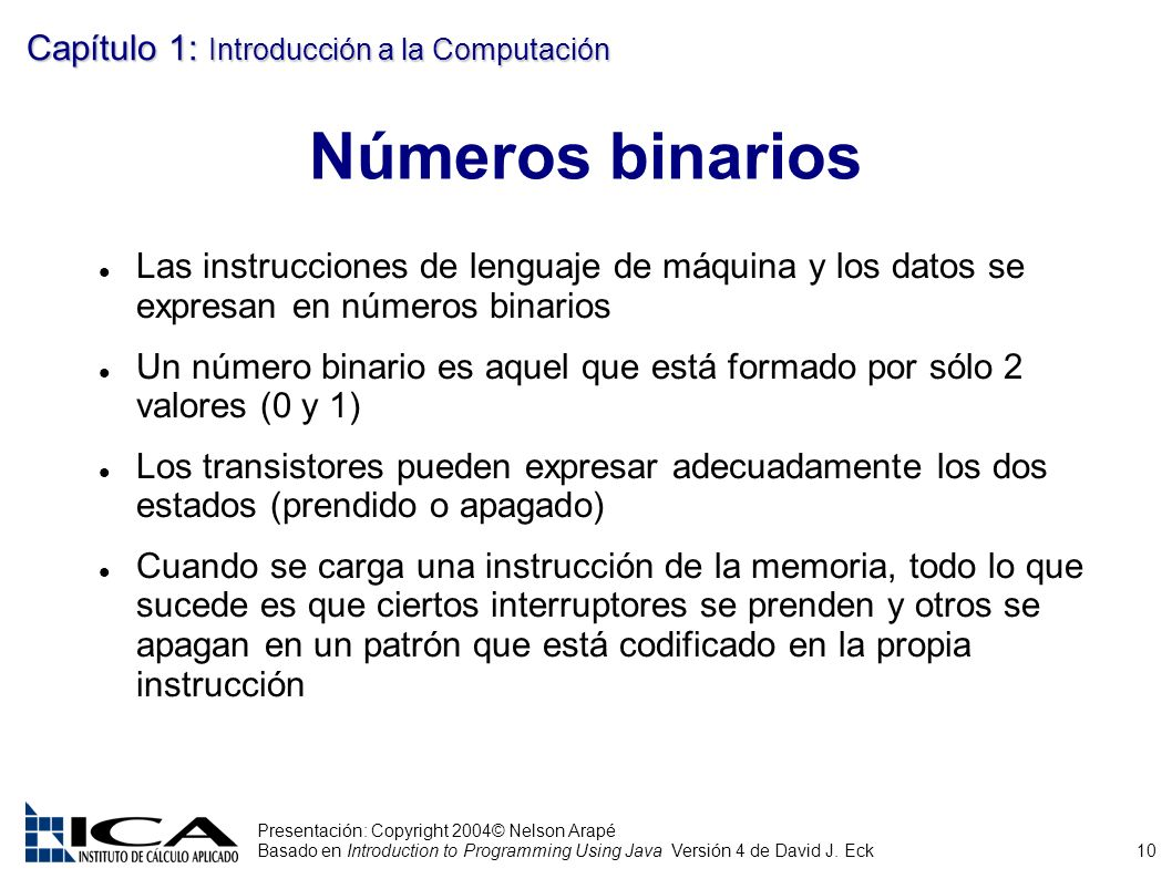 10 Presentación: Copyright 2004© Nelson Arapé Basado en Introduction to Programming Using Java Versión 4 de David J. Eck Capítulo 1: Introducción a la